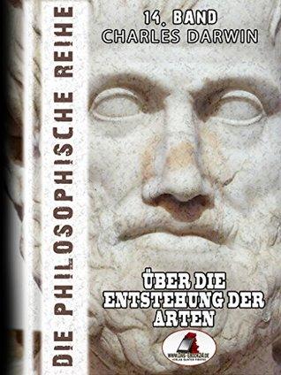 Die philosophische Reihe 14. Band: Über die Entstehung der Arten
