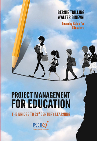 Project Management for Education: The Bridge to 21st Century Learning por Walter Ginevri, Bernie Trilling