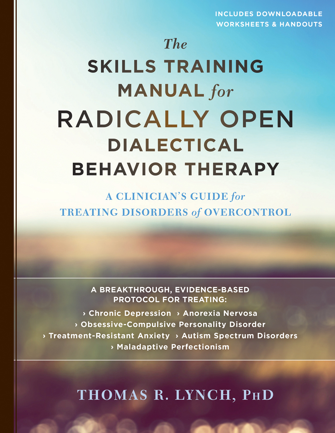 The Radically Open Dialectical Behavior Therapy Skills Training Manual: A Clinician's Guide for Treating Disorders of Overcontrol
