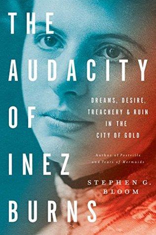 The Audacity of Inez Burns: Dreams, Desire, Treachery & Ruin in the City of Gold