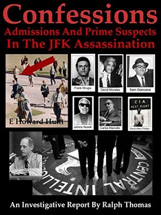 Confessions, Admissions And Prime Suspects In The JFK Assassination: An Investigative Report