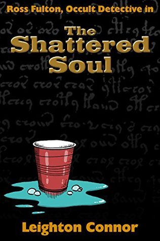 The Shattered Soul (Ross Fulton, Occult Detective Book 3)