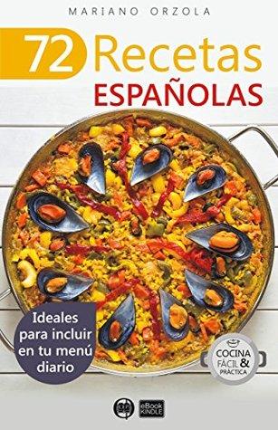 72 RECETAS ESPAÑOLAS: Ideales para incluir en tu menú diario (Colección Cocina Fácil & Práctica nº 47)
