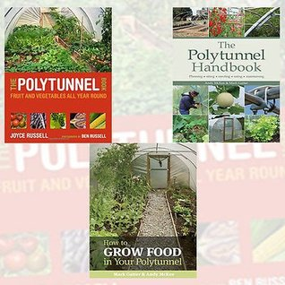 polytunnel-gardening-collection-3-books-bundle-the-polytunnel-book-fruit-and-vegetables-all-year-round-how-to-grow-food-in-your-polytunnel-the-polytunnel-handbook