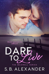 Dare to Live by S.B. Alexander