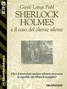 Sherlock Holmes e il caso del cliente silente (Sherlockiana)
