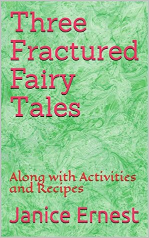 Three Fractured Fairy Tales: Along with Activities and Recipes