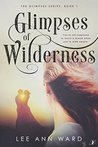 Glimpses of Wilderness by Lee Ann Ward
