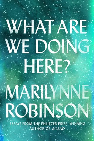 Image result for What are we doing here?Marilynne Robinson