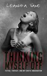 Thinking Myself Off: Fetish, Fantasy, and My Erotic Imagination