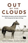 Out of the Clouds: The Unlikely Horseman and Unwanted Colt Who Conquered the Sport of Kings