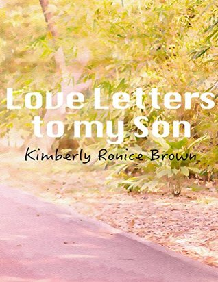Love Letters to my Son: A mothers attempt to Reconstruct the life of her and her eldest child; who were both troubled.