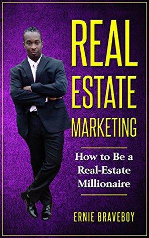 REALESTATE MARKETIG HOW TO BE A REAL-ESTATE MILLIONAIRE: REALESTATE MARKETIG 101