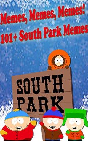 Memes, Memes, Memes! 101+ South Park Memes