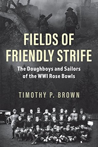 Fields of Friendly Strife: The Doughboys and Sailors of the WWI Rose Bowls