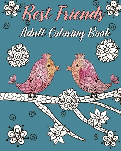 Best Friends Adult Coloring Book: Animals, Nature Patterns and Mandalas to Color with Touching and Humorous Quotes about Best Friends