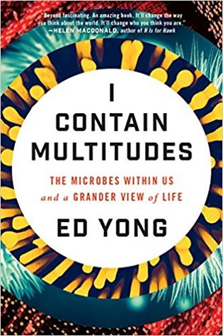 I Contain Multitudes: The Microbes Within Us and a Grander View of Life por Ed Yong