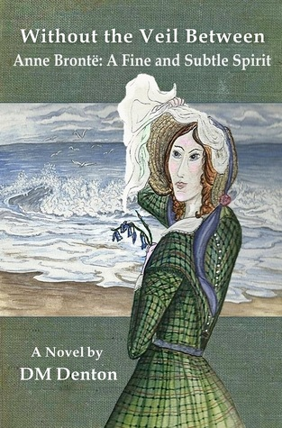 Without the Veil Between, Anne Brontë by D.M. Denton