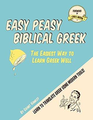 Easy Peasy Biblical Greek: The Easiest Way to Learn Greek Well