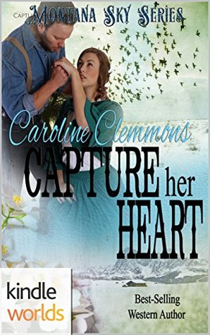 Montana Sky: Capture Her Heart (Kindle Worlds Novella) (Loving A Rancher Book 6)