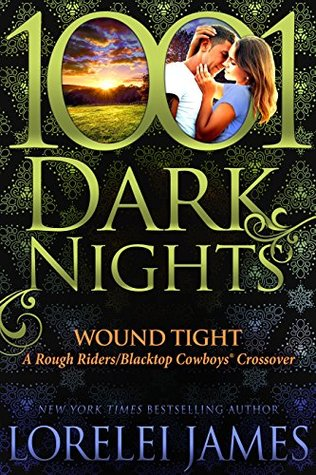 Wound Tight: A Rough Riders/Blacktop Cowboys® Crossover (1001 Dark Nights #87)
