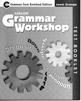Grammar Workshop ©2013 Common Core Enriched Edition Test Booklet Level Orange, Grade 4