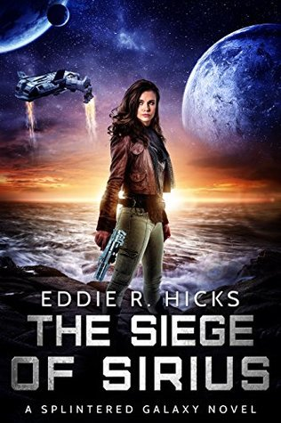 The Siege of Sirius: A Splintered Galaxy Space Fantasy Novel
