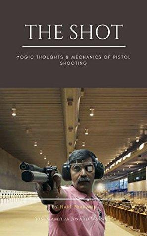 The Shot: Yogic Thoughts & Mechanics of Pistol Shooting