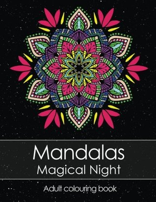 Adult colouring book: Mandalas Magical Night for stress relief + BONUS 60 free Mandala colouring pages