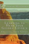 Learning to Hear Your Guides: Level 2: Engaging Your Senses