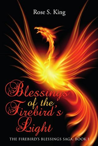 Blessings of the Firebird's Light: The Firebird's Blessings Saga: Book 1