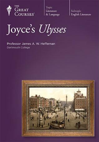 The Great Courses - Joyce's Ulysses  - James A.W. Heffernan
