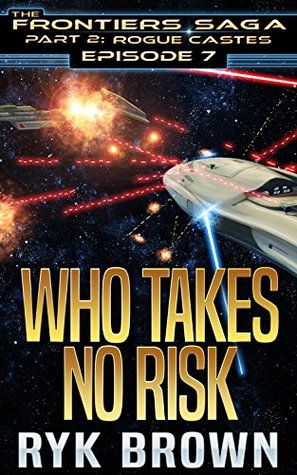 Who Takes No Risk (The Frontiers Saga: Part 2: Rogue Castes, #7)