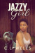 Jazzy Girl by C.L.  Wells