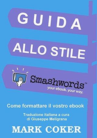 Smashwords Style Guide: Smashwords Style Guide By Mark Coker