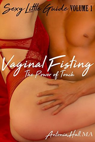 Vaginal Fisting: The Power of Touch (Sexy Little Guide Book 1)