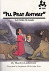 I'll Pray Anyway: The Story of Daniel (Me Too!)
