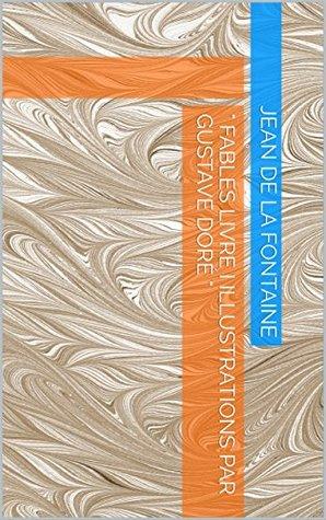 """"""" Fables Livre I Illustrations par Gustave Doré """""""