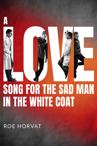 New Release Review: A Love Song for the Sad Man in the White Coat by Roe Horvat