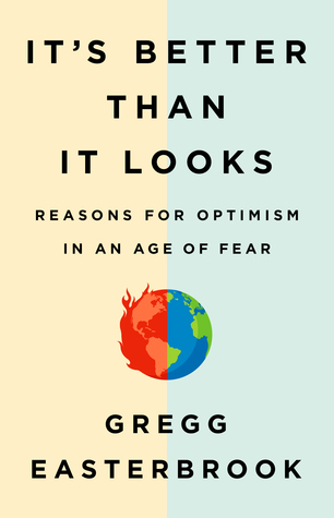 It?s Better Than It Looks: Reasons for Optimism in an Age of Fear
