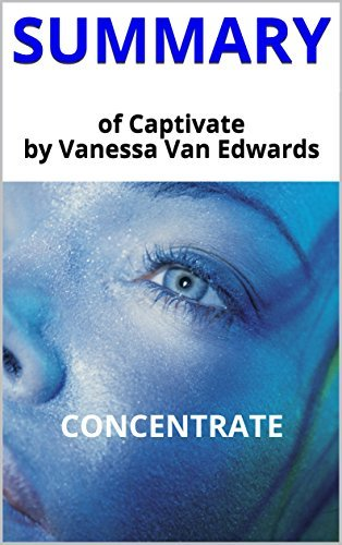 Summary of Captivate by Vanessa Van Edwards: The Science of Succeeding with People