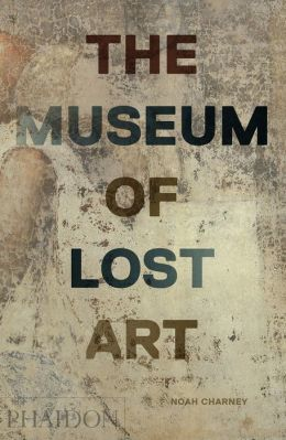The Museum of Lost Art par Noah Charney