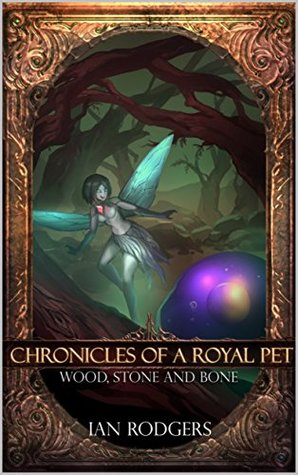 Chronicles of a Royal Pet: Wood, Stone and Bone (Royal Ooze Chronicles #3)