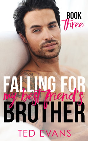 Falling For My Best Friend's Brother: Book 3