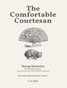 The Comfortable Courtesan:  Being Memoirs by Clorinda Cathcart (that has been a Lady of the Town these several years) (The Comfortable Courtesan, #1)