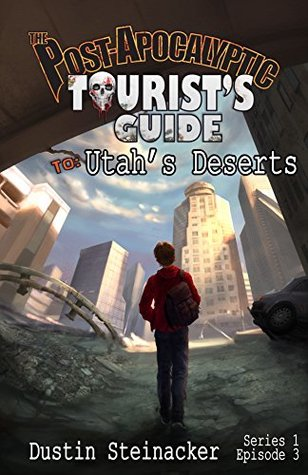 The Post-Apocalyptic Tourist's Guide to Utah's Deserts