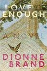Love Enough by Dionne Brand