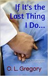 If It's the Last Thing I Do... by O.L. Gregory