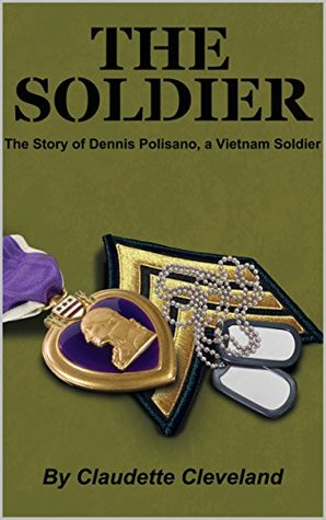 The Soldier: The Dennis Polisano Story, a Vietnam Soldier