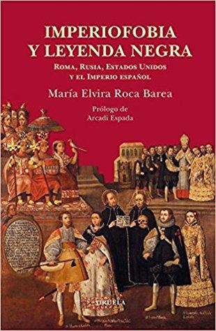 Imperiofobia y leyenda negra por María Elvira Roca Barea, Arcadi Espada